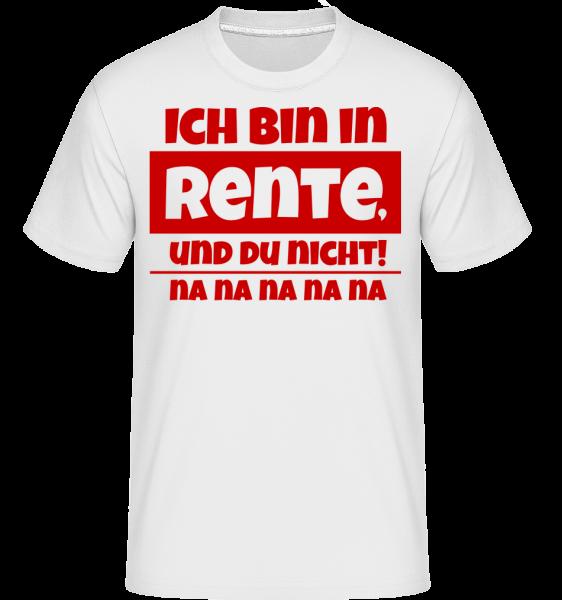 Ich Bin In Rente, Und Du Nicht! - Shirtinator Männer T-Shirt - Weiß - Vorn