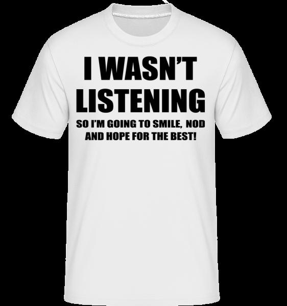 I Wasn't Listening -  Shirtinator Men's T-Shirt - White - Vorn