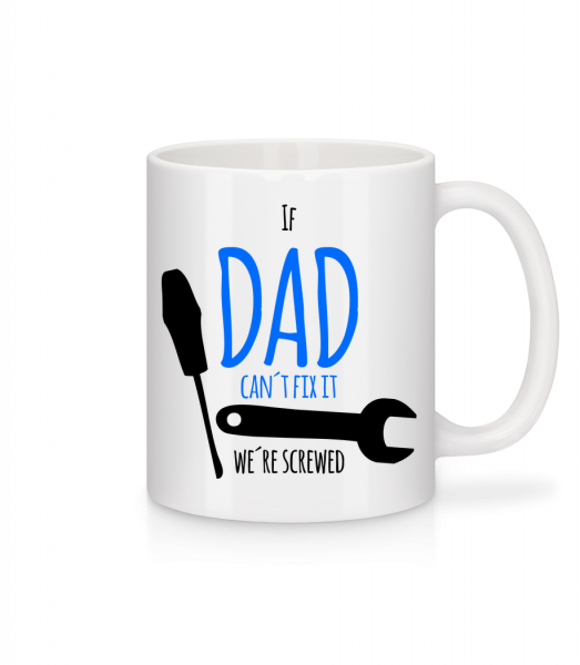 Dad Can't Fix It We're Screwed - Mug - White - Front
