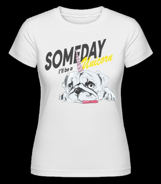 Someday I'll Be A Unicorn -  Shirtinator Women's T-Shirt - White - Vorn