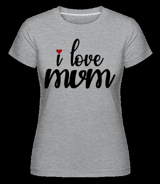 I Love Mum -  Shirtinator Women's T-Shirt - Heather Grey - Vorn