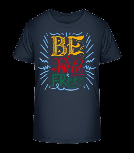 Be Wild & Free - Kinder Premium Bio T-Shirt - Marine - Vorn