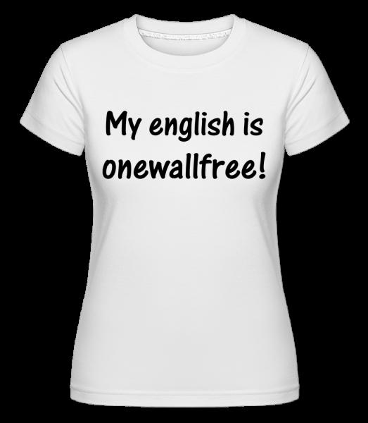 My English Is Onewallfree - Shirtinator Frauen T-Shirt - Weiß - Vorn