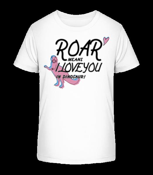 Roar I Love You - Kid's Premium Bio T-Shirt - White - Front