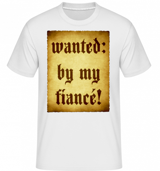 Wanted By My Fiancé -  Shirtinator Men's T-Shirt - White - Front