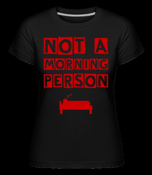 Not A Morning Person - Shirtinator Frauen T-Shirt - Schwarz - Vorn