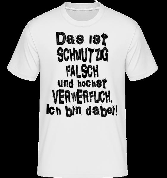 Das Ist Schmutzig Bin Dabei - Shirtinator Männer T-Shirt - Weiß - Vorn