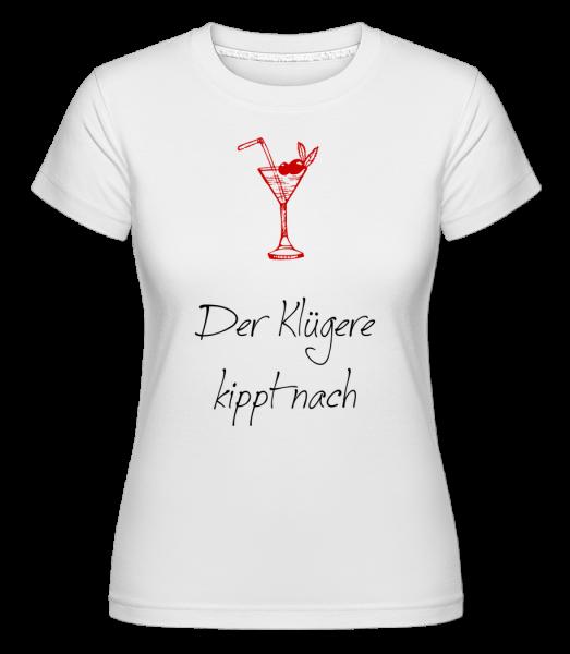 Der Klügere Kippt Nach - Shirtinator Frauen T-Shirt - Weiß - Vorn