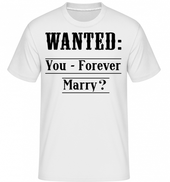 Wanted: You - Forever Marry? -  Shirtinator Men's T-Shirt - White - Front