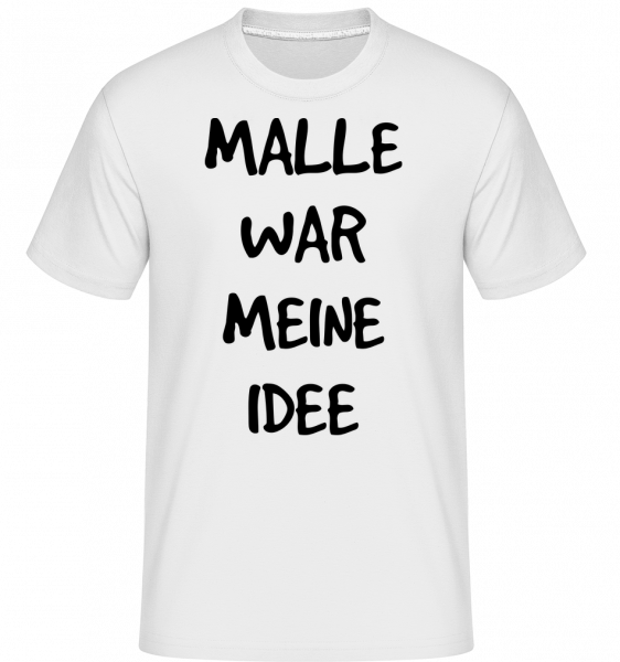 Malle War Meine Idee - Shirtinator Männer T-Shirt - Weiß - Vorn
