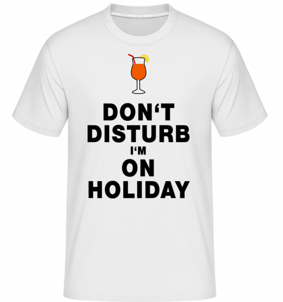 Don't Disturb I'm On Holiday - Cocktail - Shirtinator Männer T-Shirt - Weiß - Vorn