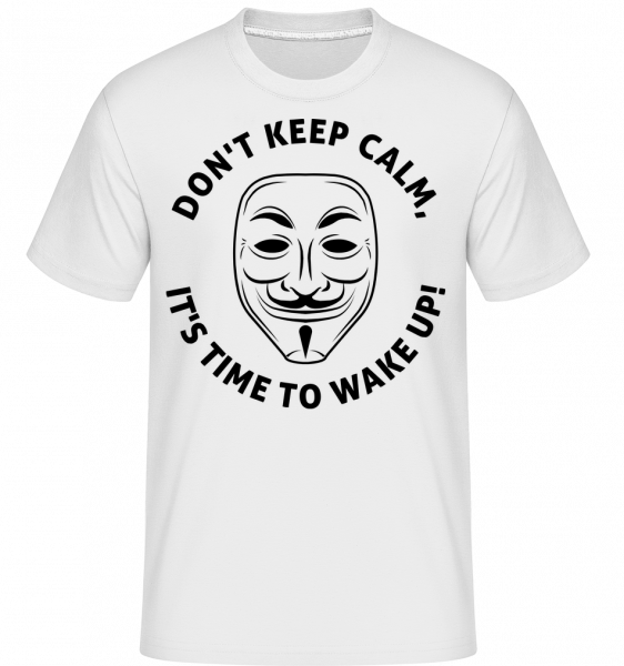 Don't Keep Calm, It's Time To Wake Up -  Shirtinator Men's T-Shirt - White - Vorn
