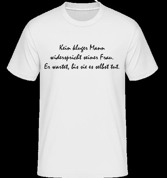 Kein Kluger Mann Widerspricht Seiner Frau - Shirtinator Männer T-Shirt - Weiß - Vorn