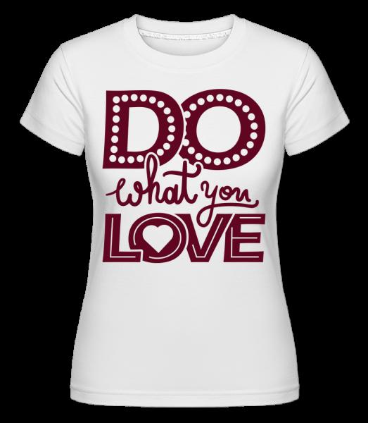 Do What You Love - Shirtinator Frauen T-Shirt - Weiß - Vorn