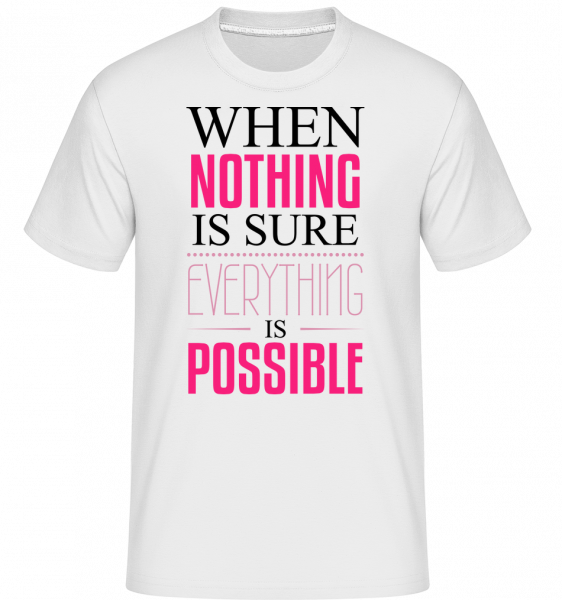 When Nothing Is Sure Everything  -  Shirtinator Men's T-Shirt - White - Vorn