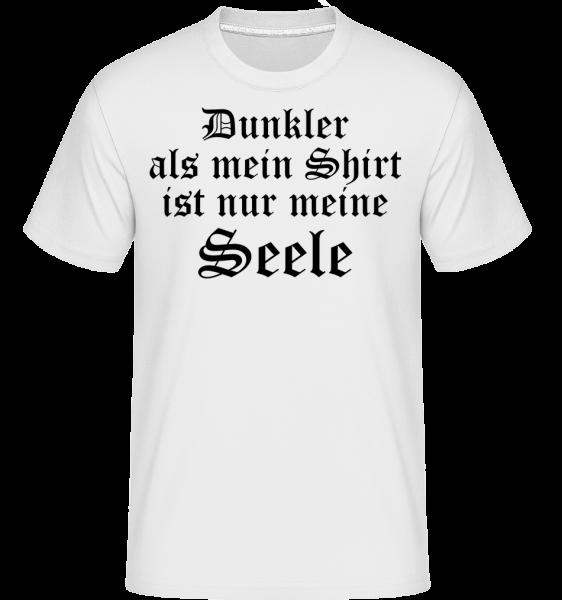 Dunkler Ist Nur Meine Seele - Shirtinator Männer T-Shirt - Weiß - Vorn
