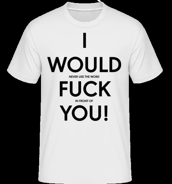 I Would Fuck You - Shirtinator Männer T-Shirt - Weiß - Vorn