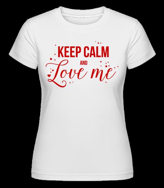 Keep Calm And Love Me - Shirtinator Frauen T-Shirt - Weiß - Vorn