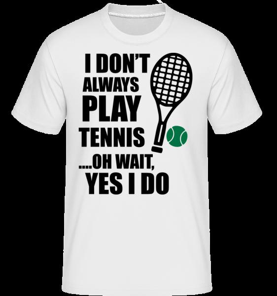 I Always Play Tennis - Shirtinator Men's T-Shirt - White - Vorn