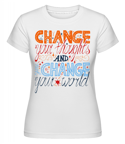 Change Your Thoughts And Change - Shirtinator Frauen T-Shirt - Weiß - Vorn