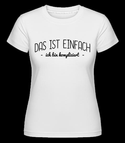 Das Ist Einfach, Ich Bin Kompliziert - Shirtinator Frauen T-Shirt - Weiß - Vorn