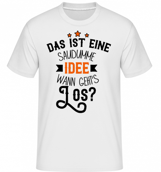 Eine Saudumme Idee - Shirtinator Männer T-Shirt - Weiß - Vorn