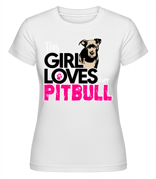 Girl Loves Pitbull - Shirtinator Frauen T-Shirt - Weiß - Vorn