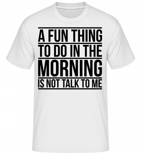 Don't Talk To Me In The Morning -  Shirtinator Men's T-Shirt - White - Vorn