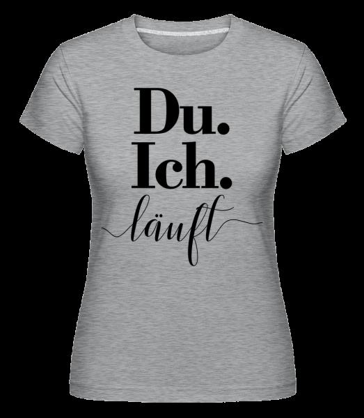 Du. Ich. Läuft - Shirtinator Frauen T-Shirt - Grau meliert - Vorn