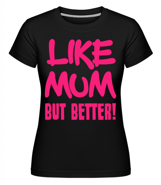 Like Mum, But Better! - Shirtinator Frauen T-Shirt - Schwarz - Vorn