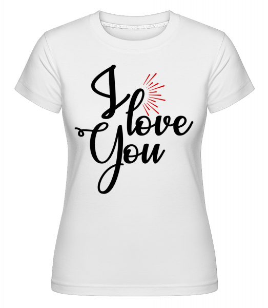 I Love You - Shirtinator Frauen T-Shirt - Weiß - Vorn