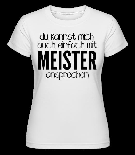 Sprich Mich Mit Meister An - Shirtinator Frauen T-Shirt - Weiß - Vorn