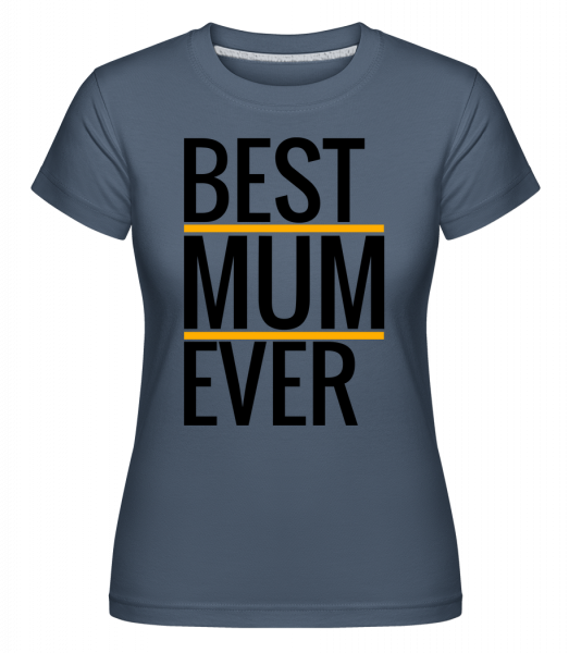 Best Mum Ever - Shirtinator Women's T-Shirt - Denim - Vorn