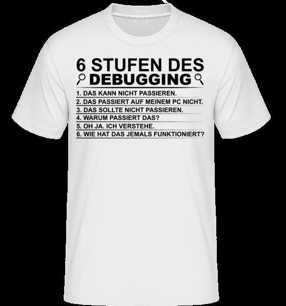 6 Stufen Des Debugging - Shirtinator Männer T-Shirt - Weiß - Vorn
