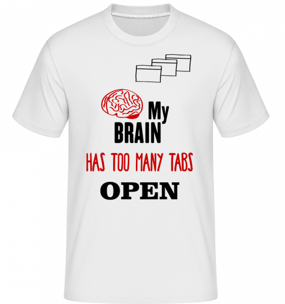 My Brain Has Too Many Tabs Open - Shirtinator Männer T-Shirt - Weiß - Vorn