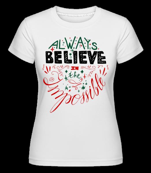 Always Believe In The Impossible -  Shirtinator Women's T-Shirt - White - Vorn