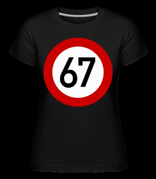 67 Birthday Sign - Shirtinator Frauen T-Shirt - Schwarz - Vorn