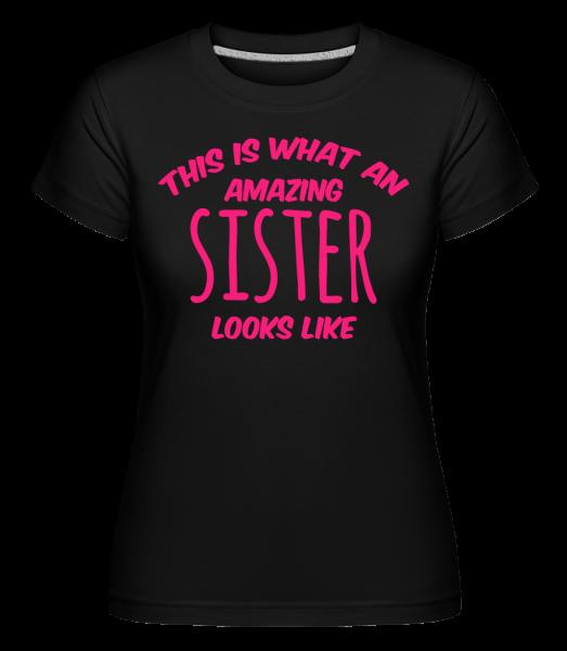 Amazing Sister Looks Like - Shirtinator Frauen T-Shirt - Schwarz - Vorn