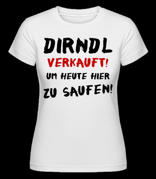 Dirndl Verkauft Zum Saufen - Shirtinator Frauen T-Shirt - Weiß - Vorn