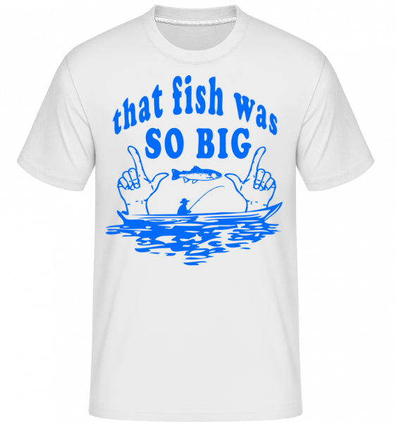 The Fish Was So Big -  Shirtinator Men's T-Shirt - White - Vorn