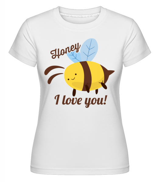 Honey I Love You -  Shirtinator Women's T-Shirt - White - Vorn