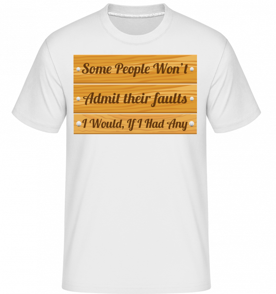 I Don't Have Any Faults -  Shirtinator Men's T-Shirt - White - Vorn