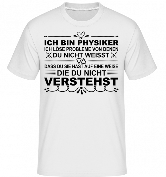 Physiker Lösen Probleme - Shirtinator Männer T-Shirt - Weiß - Vorn