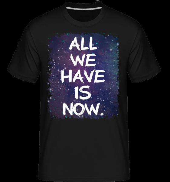 All We Have Is Now - Shirtinator Männer T-Shirt - Schwarz - Vorn