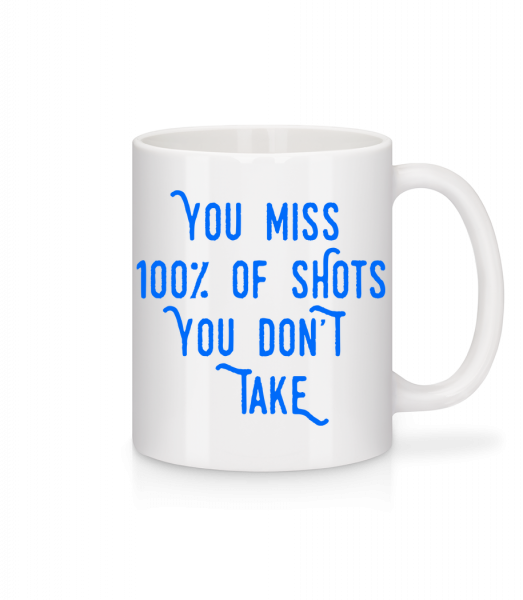 You Miss 100% Of Shots You Don't Take - Mug - White - Front