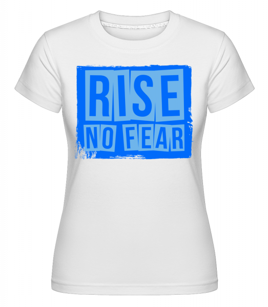 Rise No Fear - Shirtinator Frauen T-Shirt - Weiß - Vorn