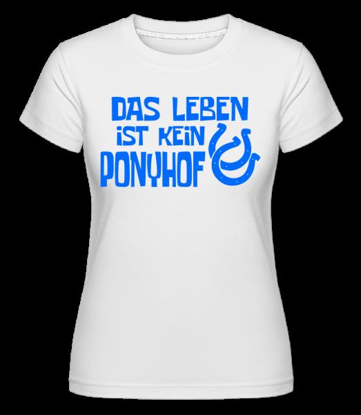 Das Leben Ist Kein Ponyhof - Shirtinator Frauen T-Shirt - Weiß - Vorn