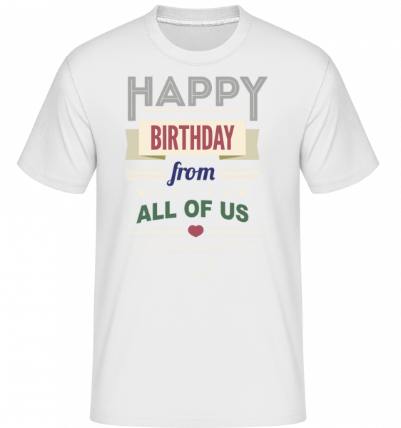 Happy Birthday From All Of Us -  Shirtinator Men's T-Shirt - White - Vorn
