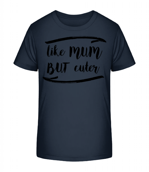 Like Mum But Cuter - Kinder Premium Bio T-Shirt - Marine - Vorn