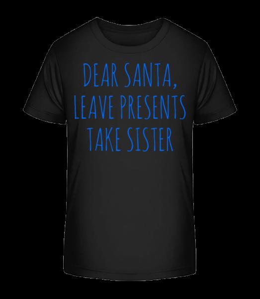Leave Presents Take Sister - Kid's Premium Bio T-Shirt - Black - Front
